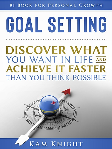 Goal Setting: Discover What You Want in Life and Achieve It Faster Than You Think Possible Image